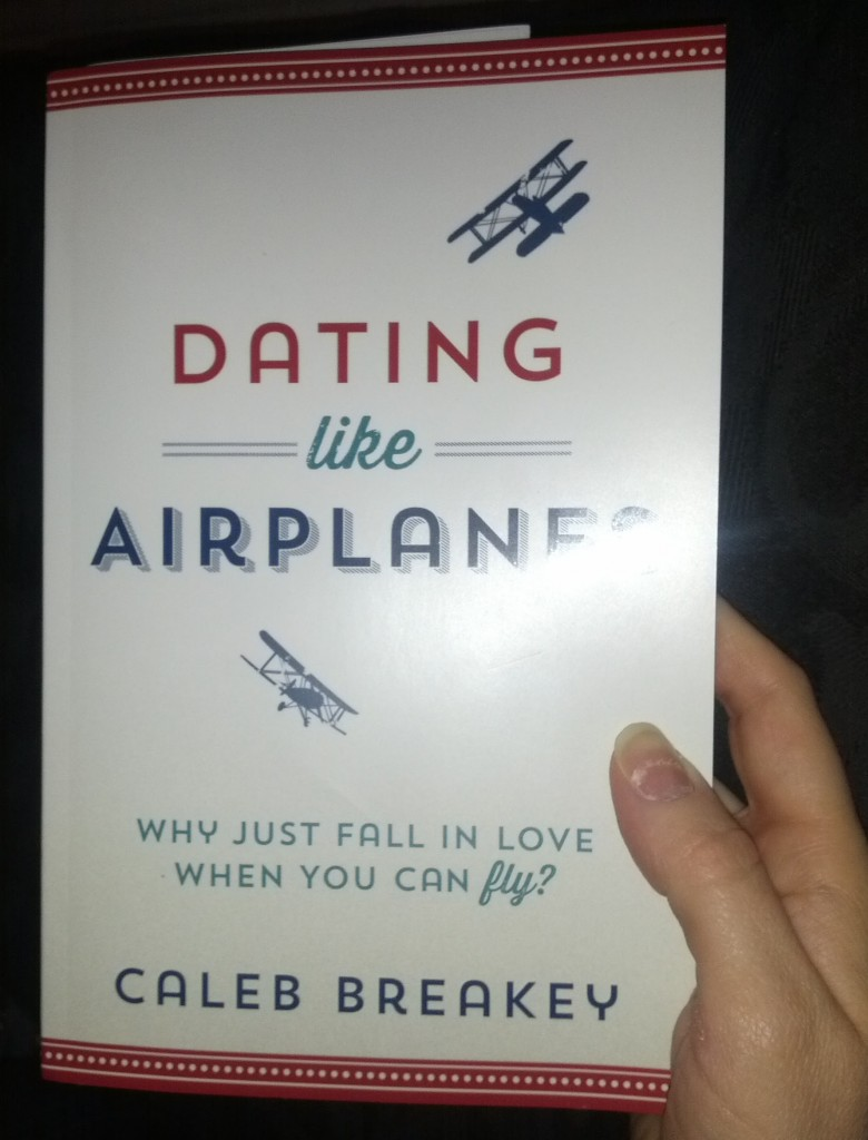 Dating Like Airplanes by Caleb Breakey